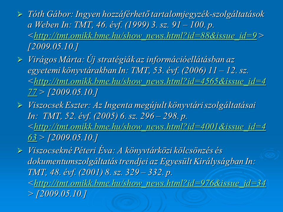 Tóth Gábor: Ingyen hozzáférhető tartalomjegyzék-szolgáltatások a Weben In: TMT, 46. évf. (1999) 3. sz. 91 – 100. p. <http://tmt.omikk.bme.hu/show_news.html id=88&issue_id=9 > [2009.05.10.]